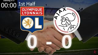 Olympique Lyonnais vs Ajax LIVE COVERAGE (FRENCH) (Audio and Real-time score)