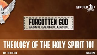 Forgotten God - Theology of the Holy Spirit 101 - Justin Coffin - 5-9-2021