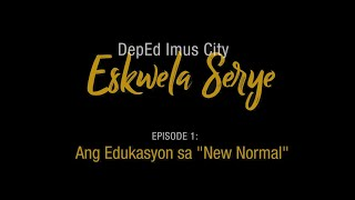 "SDO Imus City Eskwela Serye Episode 1 : Ang Edukasyon sa ""New Normal"""