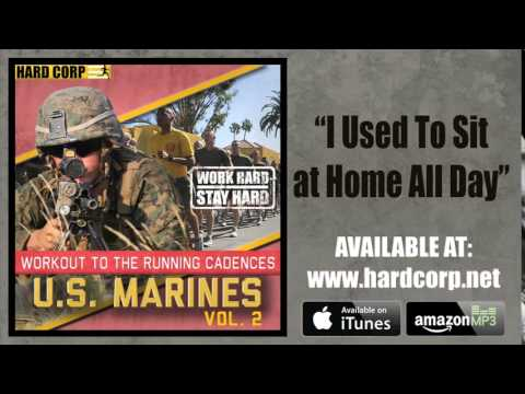 I USED TO SIT AT HOME ALL DAY (MARINE CADENCE)