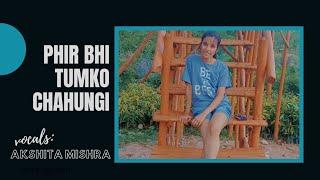 Phir Bhi Tumko Chaahungi | Female Version |  Shraddha Kapoor | Half Girlfriend | Akshita Mishra