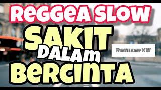 Download SAKIT DALAM BERCINTA REGGEA  SLOW TERBARU