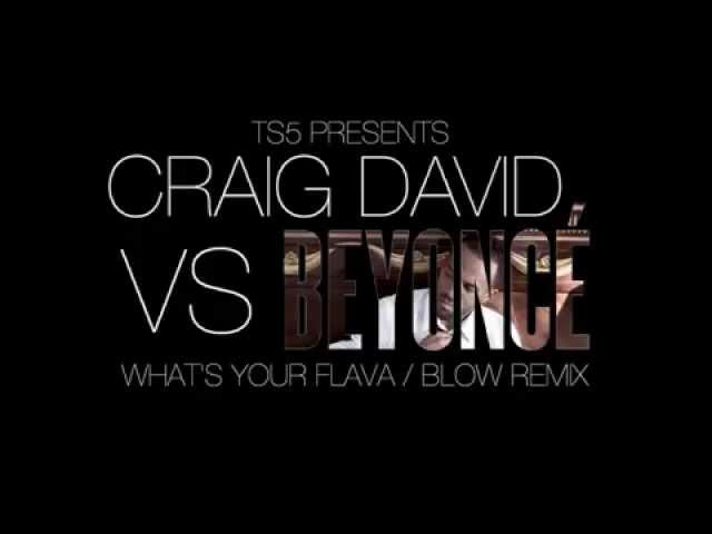 Craig David - What's Your Flava/Beyonce Blow Remix