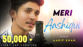Meri Aashiqui : New Version | Jubin Nautiyal | Cover by Aarif khan | Ketan Sulania