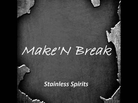 Stainless Spirits - Make'n Break