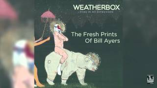 "Weatherbox ""The Fresh Prints Of Bill Ayers"" (Audio)"