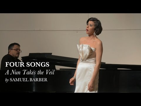 A Nun Takes the Veil - Four Songs I - Samuel Barber - Lisette Oropesa