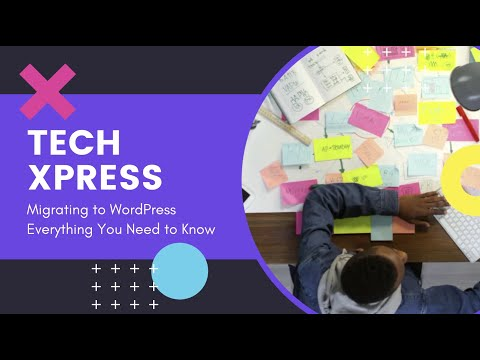 Tech XPress, Episode 2 - Migrating to WordPress: Everything You Need to Know