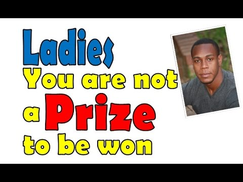 Ladies, you're not a prize to be won