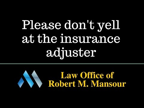 Valencia CA injury attorney warns against yelling at the insurance adjuster