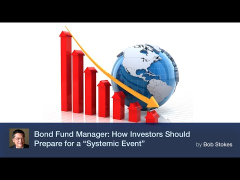 "Bond Fund Manager: How Investors Should Prepare for a ""Systemic Event"""