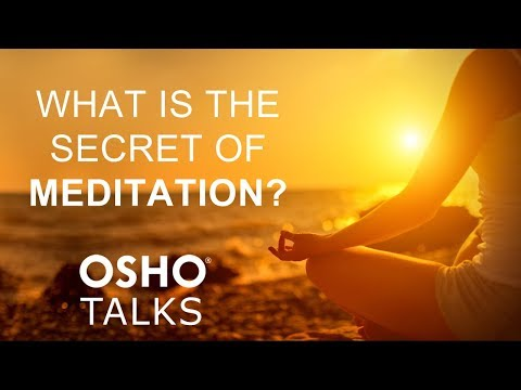 OSHO: What Is the Secret of Meditation