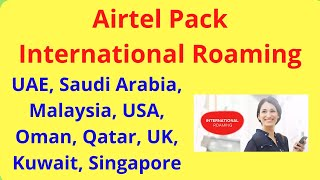 Airtel Pack International Roaming } Saudi Arabia, Malaysia, Kuwait, Singapore, USA,UK
