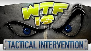 ► WTF Is... - Tactical Intervention ?