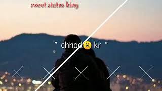 Zindagi Bewafa Hai Ye Mana Magar Chod Kar Raho me Jaoge Tum Agar Cheen Whatsapp status