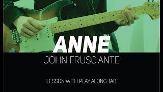 John Frusciante - Anne (lesson w/ Play Along Tab)