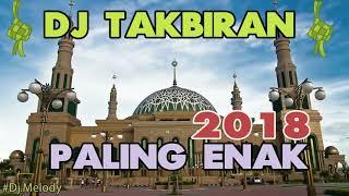 DJ TAKBIRAN 2018 SPESIAL IDUL ADHA 1439 H PALING ENAK SEDUNIA