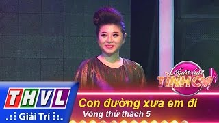 thvl  nguoi hat tinh ca - tap 2  vong thu thach 5 con duong xua em di - 4 thi sinh