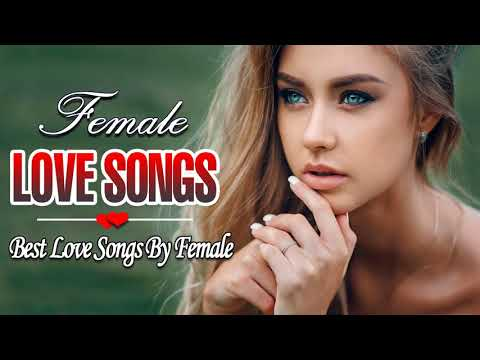 Best Love Songs By Woman Greatest Classic Female Love Songs Collection
