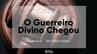 O Guerreiro Divino Chegou - Naum 2:1-2 | Rev. Herley Rocha