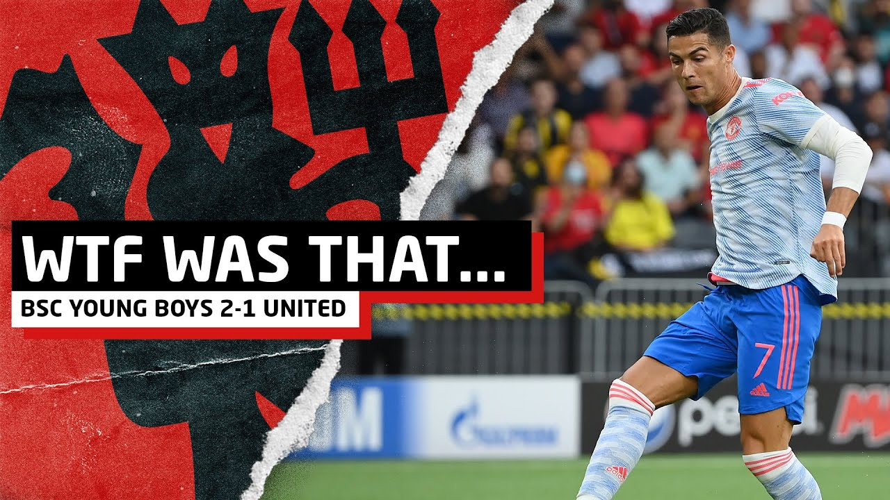 What Was That... | BSC Young Boys 2-1 Man United Review