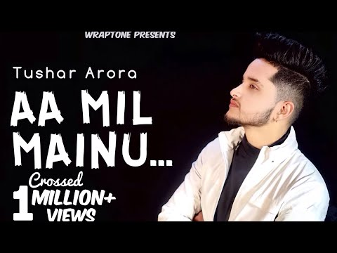 AA MIL MAINU | TUSHAR ARORA (Official Video) New Punjabi Songs 2019 | WrapTone