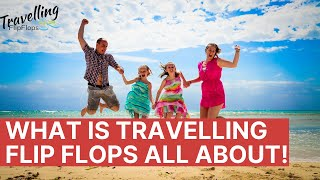 Who are we and what is travelling Flip Flops about!