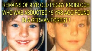 REMAINS OF 9 YR OLD GIRL WHO WAS ABDUCTED 15 YRS AGO FOUND IN A GERMAN FOREST !