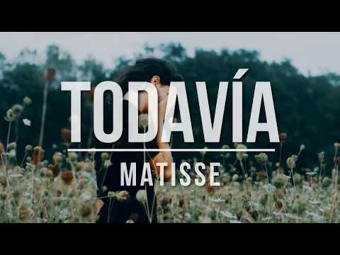 Matisse || Todavía || LETRA