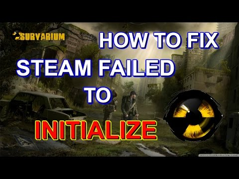 "HOW TO FIX STEAM FAILED TO INITIALIzE ""Survarium"""