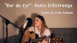 Har du fyr - Hekla Stålstrenga cover by Frida Isaksen