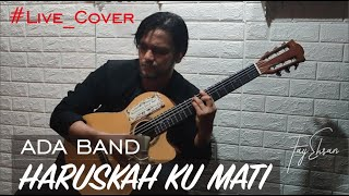 ADA BAND - HARUSKAH KUMATI (LIVE COVER, FINGERSTYLE) BY FAY EHSAN