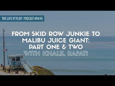 Khalil Rafati: From Skid Row Junkie To Malibu Juice Giant, EP 44 & 45, The Life Stylist Podcast
