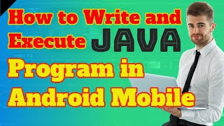 How to run a Java Program in Android Mobile and Smartphone?