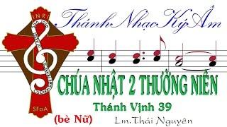 CHÚA NHẬT 2 THƯỜNG NIÊN năm A  TV.39 | Lm Thái Nguyên (bè Nữ) Thánh Nhạc Ký Âm TnkaATN2tnF