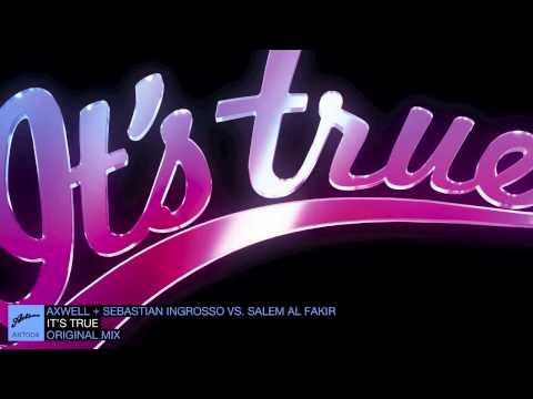 Axwell & Sebastian Ingrosso Vs. Salem Al Fakir - It's True (Original Mix)