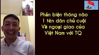 Phản biện thông não cho tên dân chủ cuội về ngoại giao Việt Nam- TQ.