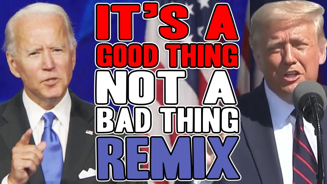 Trump VS Biden - It's A Good Thing Not A Bad Thing REMIX - WTFBRAHH