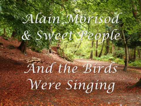 And The Birds Were Singing ~ Alain Morisod & Sweet People