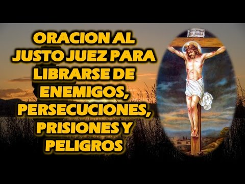 ORACION AL JUSTO JUEZ PARA LIBRARSE DE ENEMIGOS, PERSECUCIONES, PRISIONES Y PELIGROS