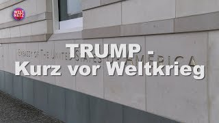 Uli Gellermann: Trump - kurz vor Weltkrieg