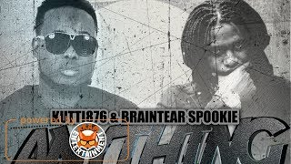 Kutti876 & Braintear Spookie - Anything A Anything (Raw) January 2018