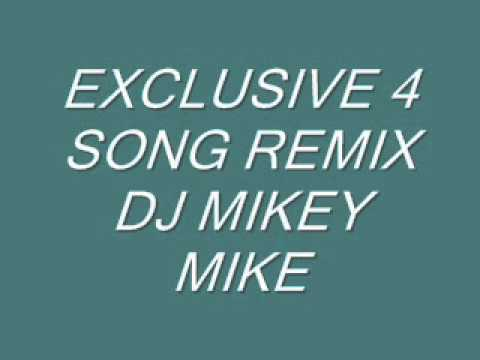 EXCLUSIVE 4 SONG REMIX DJ MIKEY MIKE