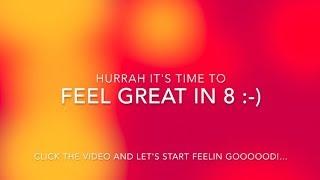 FEEL GREAT IN 8 - Day 1