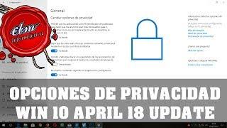 NOVEDADES DE LAS OPCIONES DE PRIVACIDAD EN WINDOWS 10 APRIL 18 UPDATE