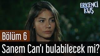 Erkenci Kuş 6. Bölüm - Sanem Can'ı Bulabilecek mi?