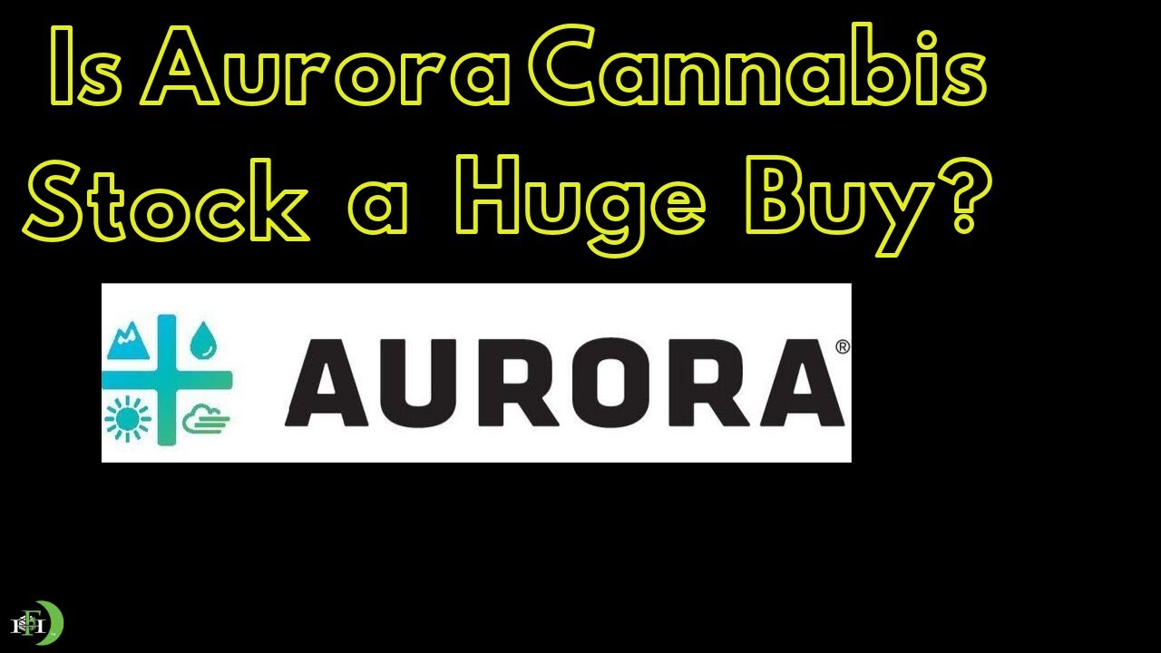 IS AURORA CANNABIS STOCK A BUY? (NOW)