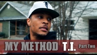 MY METHOD: T.I. [Part Two]