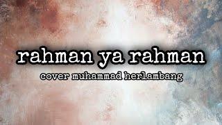 RAHMAN YA RAHMAN [ COVER MUHAMMAD HERLAMBANG ]