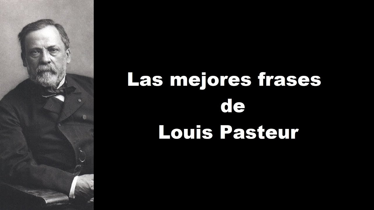 Frases Célebres De Louis Pasteur By Motivate Siempre Con Videos
